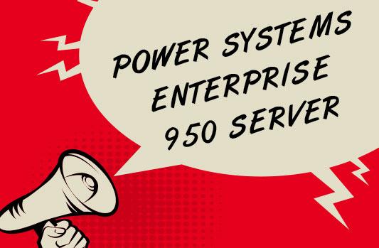 IBM Announces Power Systems Enterprise 950 Server for Mission-Critical Workloads