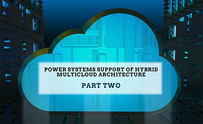 Power Systems Support of Hybrid Multicloud Architecture Part 2 – Public Clouds Become Part of the Hybrid Multicloud World