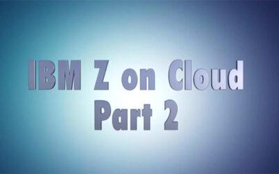 VLOG: IBM z on Cloud – Part 2:  Why IBM z for On Premise cloud